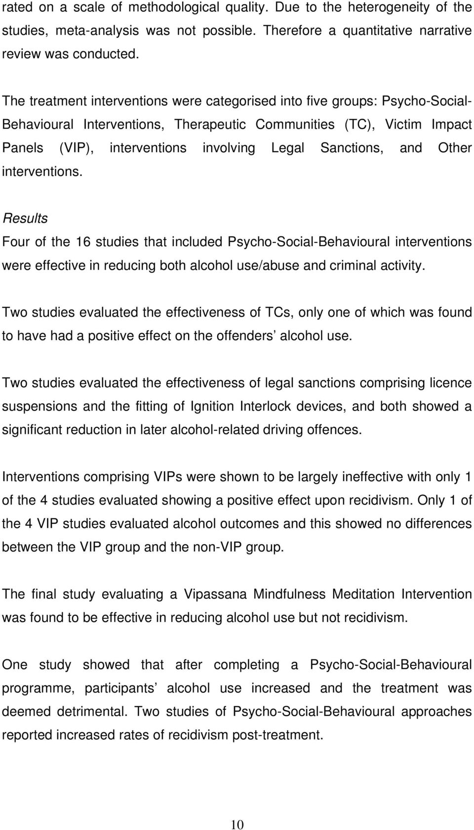 Sanctions, and Other interventions. Results Four of the 16 studies that included Psycho-Social-Behavioural interventions were effective in reducing both alcohol use/abuse and criminal activity.