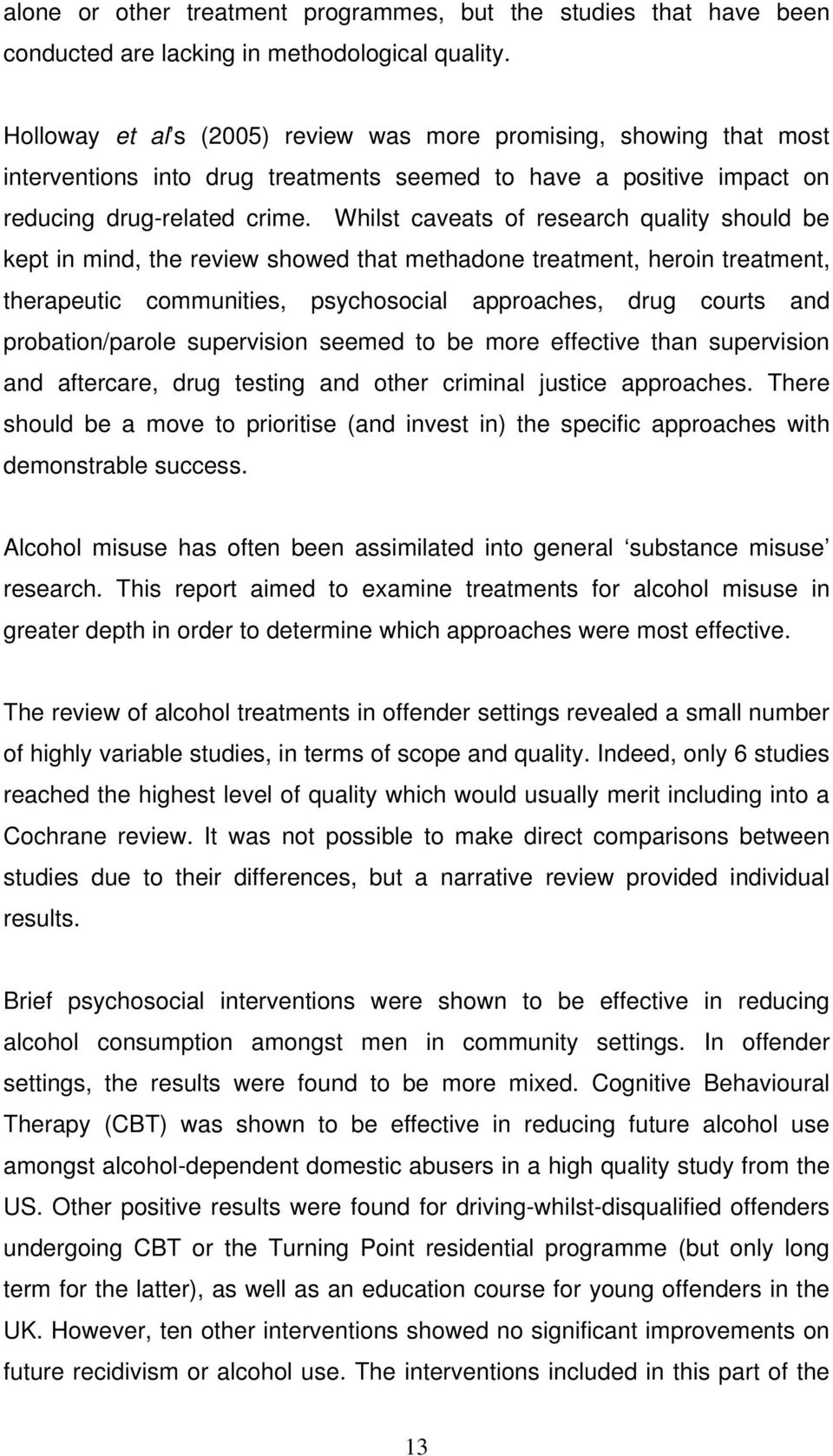 Whilst caveats of research quality should be kept in mind, the review showed that methadone treatment, heroin treatment, therapeutic communities, psychosocial approaches, drug courts and