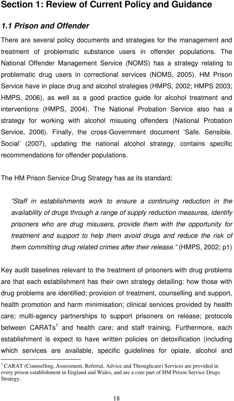 The National Offender Management Service (NOMS) has a strategy relating to problematic drug users in correctional services (NOMS, 2005).