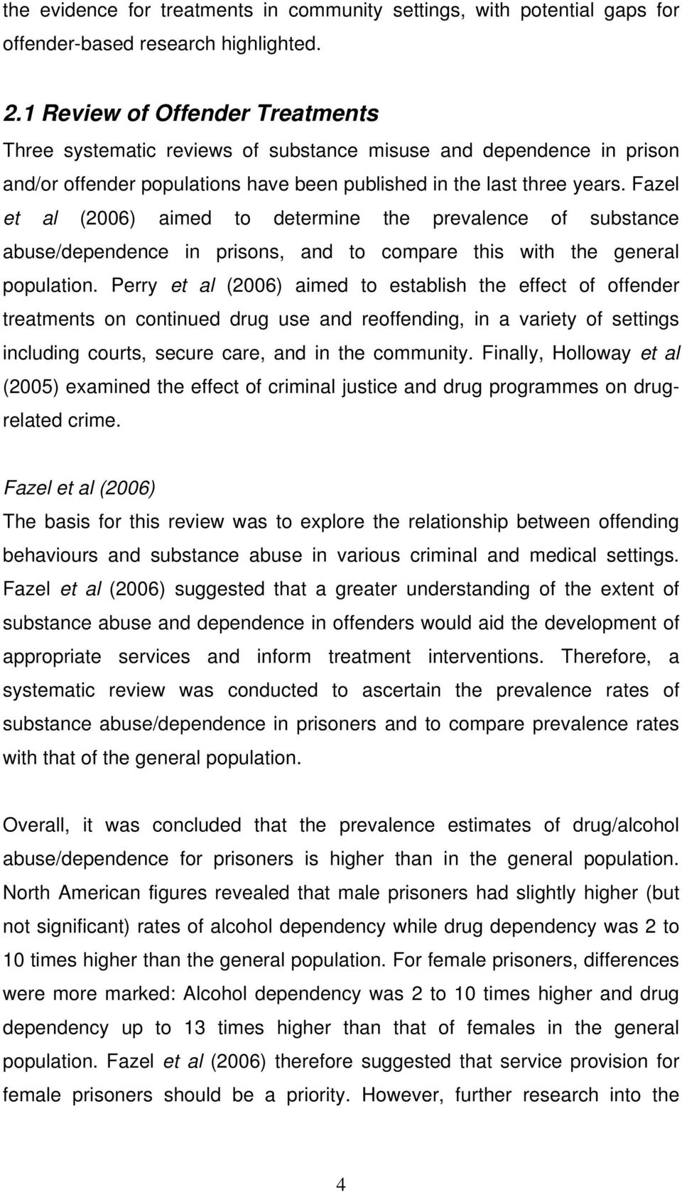Fazel et al (2006) aimed to determine the prevalence of substance abuse/dependence in prisons, and to compare this with the general population.
