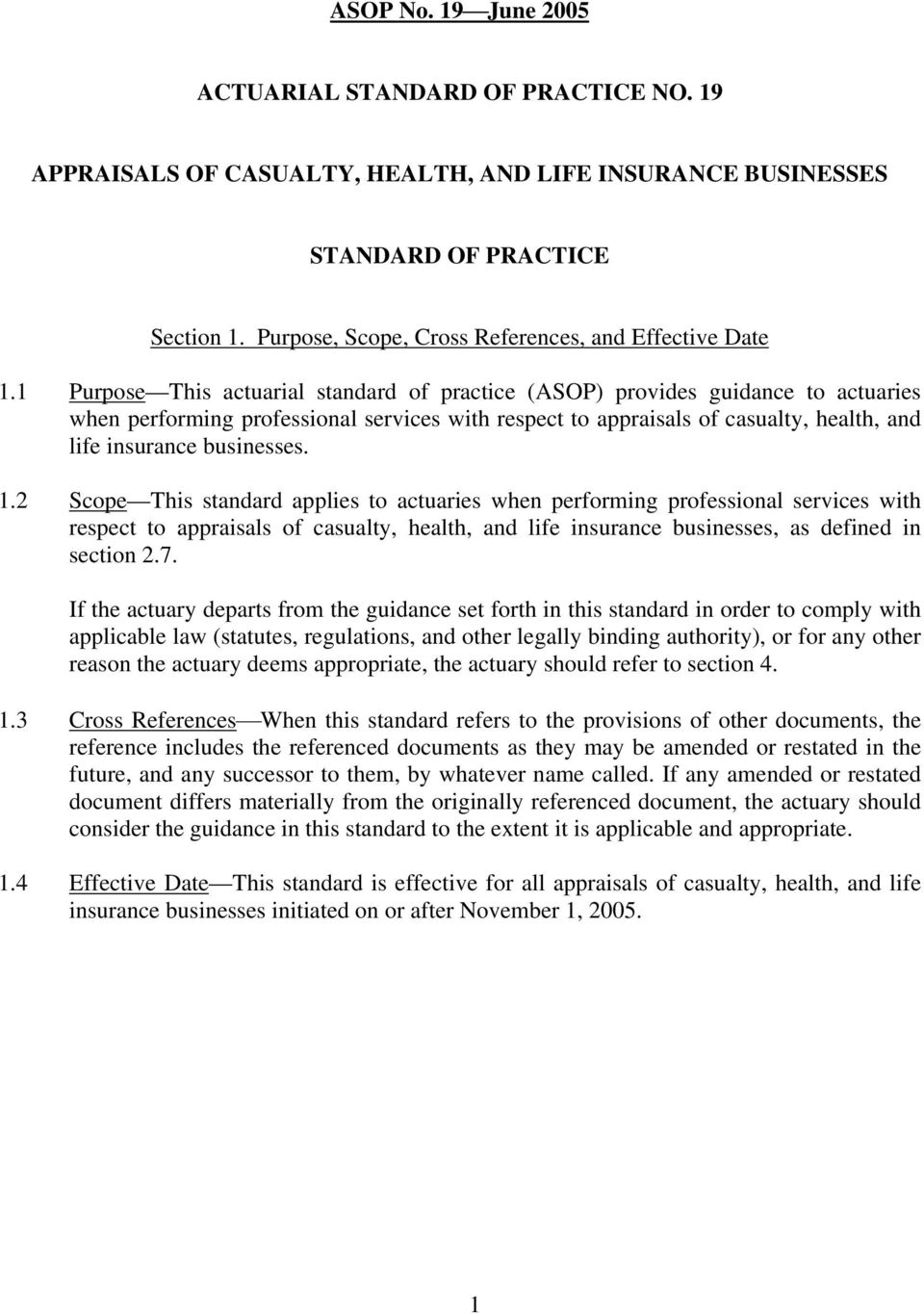 1.2 Scope This standard applies to actuaries when performing professional services with respect to appraisals of casualty, health, and life insurance businesses, as defined in section 2.7.