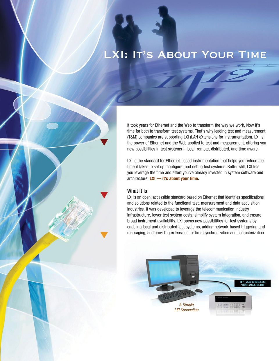 LXI is the power of Ethernet and the Web applied to test and measurement, offering you new possibilities in test systems local, remote, distributed, and time aware.