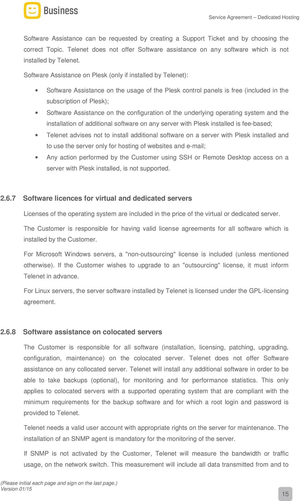 configuration of the underlying operating system and the installation of additional software on any server with Plesk installed is fee-based; Telenet advises not to install additional software on a