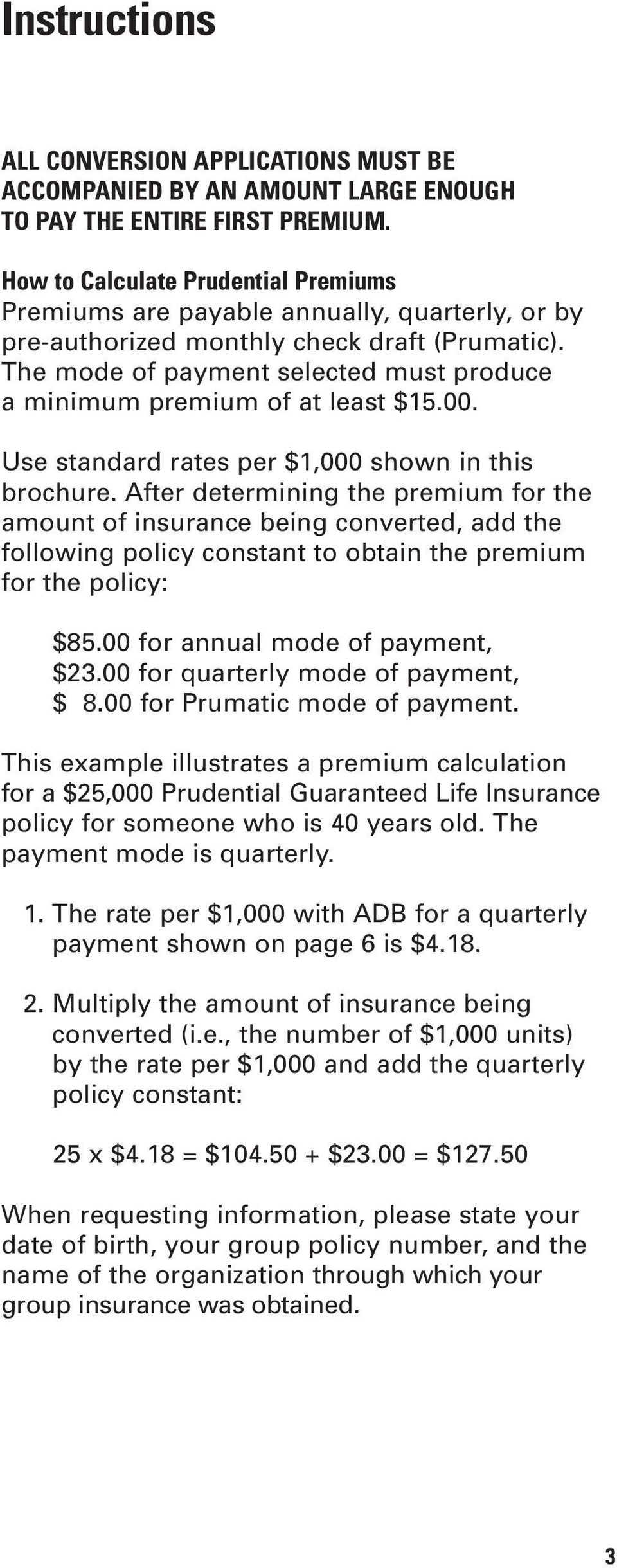 The mode of payment selected must produce a minimum premium of at least $15.00. Use standard rates per $1,000 shown in this brochure.