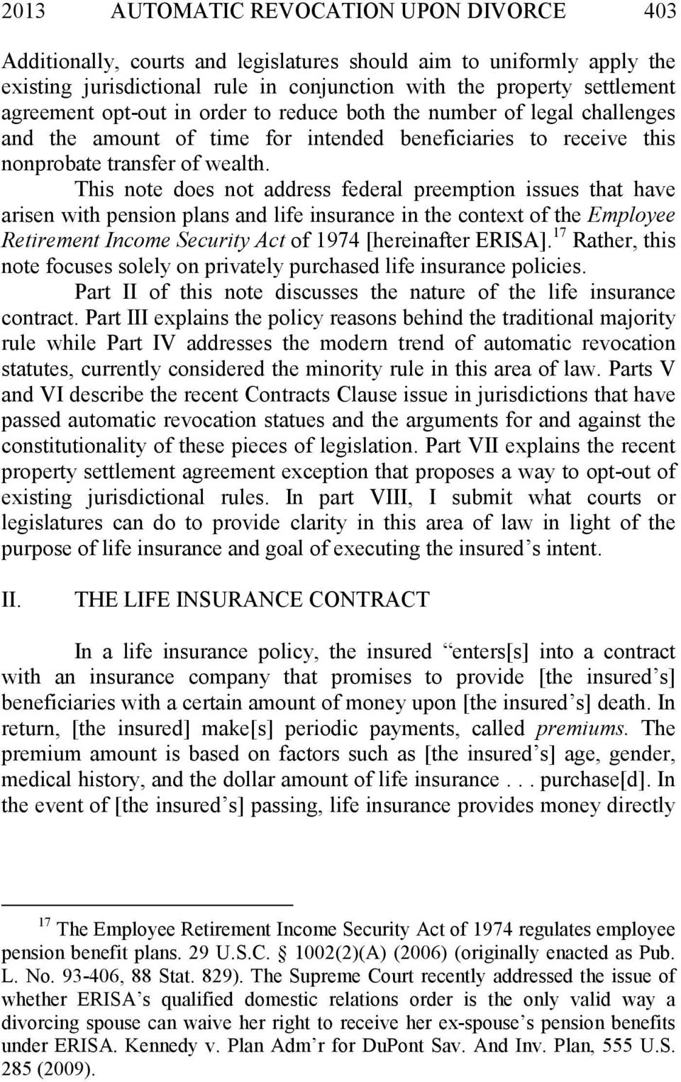 This note does not address federal preemption issues that have arisen with pension plans and life insurance in the context of the Employee Retirement Income Security Act of 1974 [hereinafter ERISA].