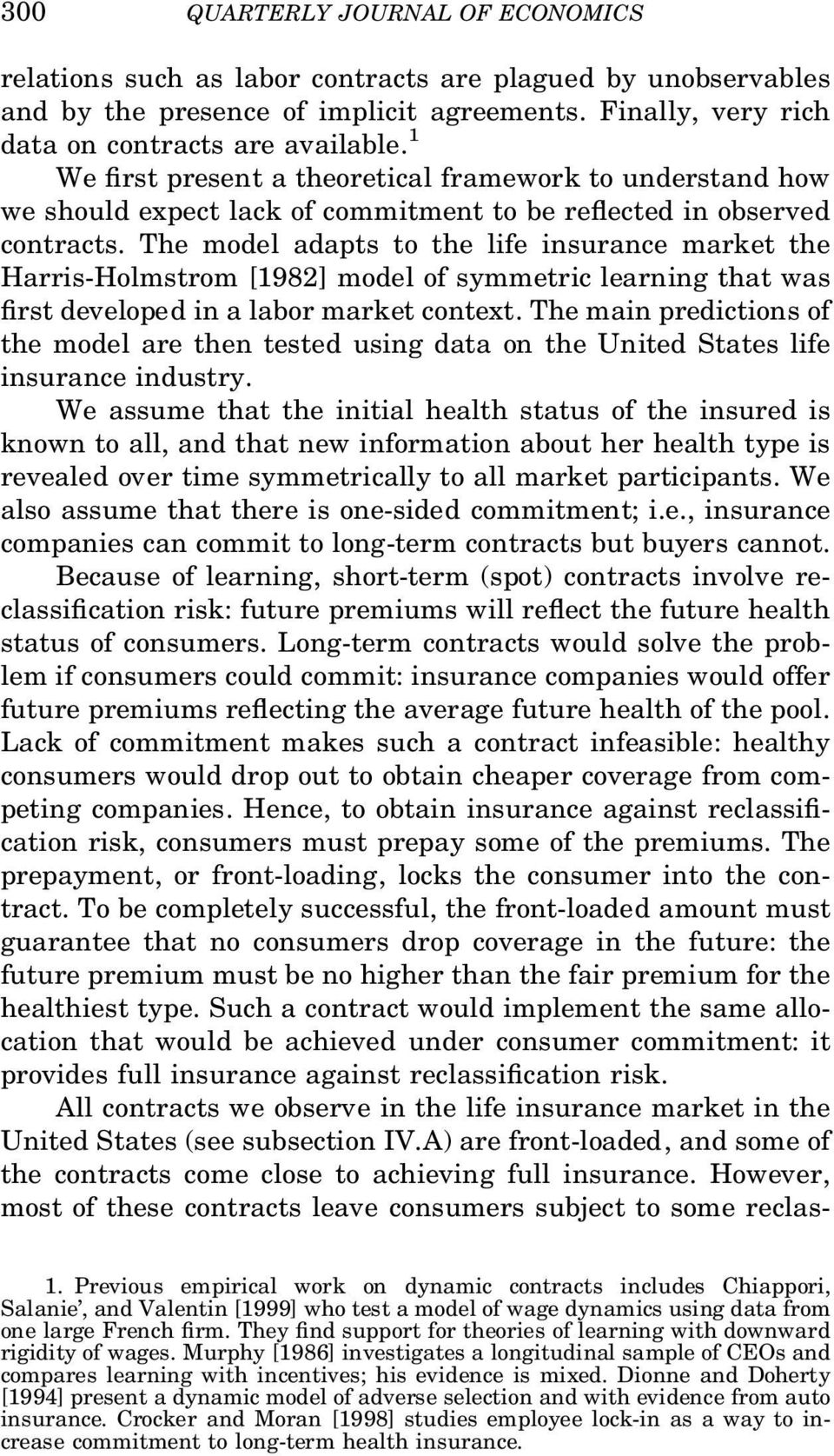 The model adapts to the lfe nsurance market the Harrs-Holmstrom [1982] model of symmetrc learnng that was rst developed n a labor market context.