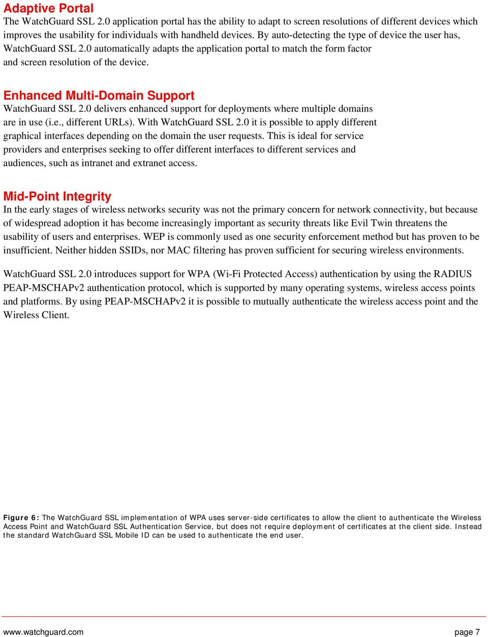 Enhanced Multi-Domain Support WatchGuard SSL 2.0 delivers enhanced support for deployments where multiple domains are in use (i.e., different URLs). With WatchGuard SSL 2.