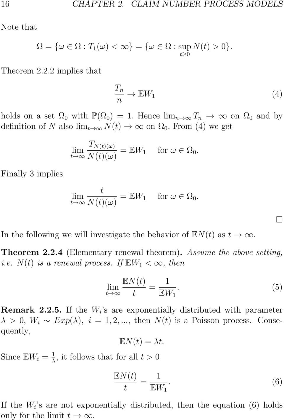 In the following we will investigate the behavior of EN(t) as t. Theorem 2.2.4 (Elementary renewal theorem). Assume the above setting, i.e. N(t) is a renewal process.