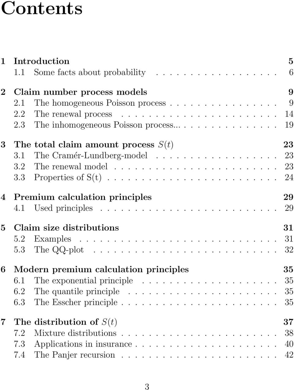 ........................ 24 4 Premium calculation principles 29 4.1 Used principles.......................... 29 5 Claim size distributions 31 5.2 Examples............................. 31 5.3 The QQ-plot.