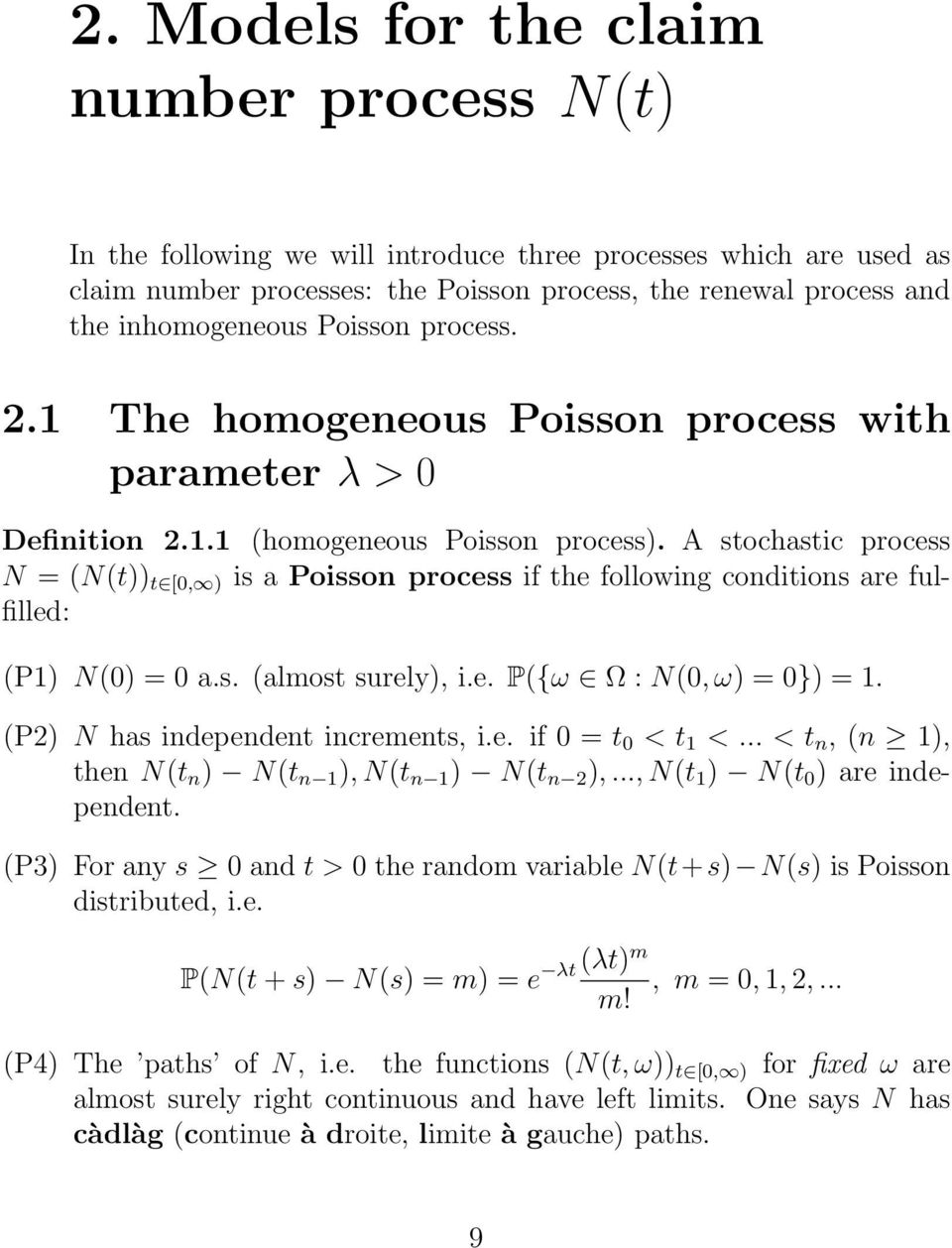 A stochastic process N (N(t)) t [, ) is a Poisson process if the following conditions are fulfilled: (P1) N() a.s. (almost surely), i.e. P({ω Ω : N(, ω) }) 1. (P2) N has independent increments, i.e. if t < t 1 <.
