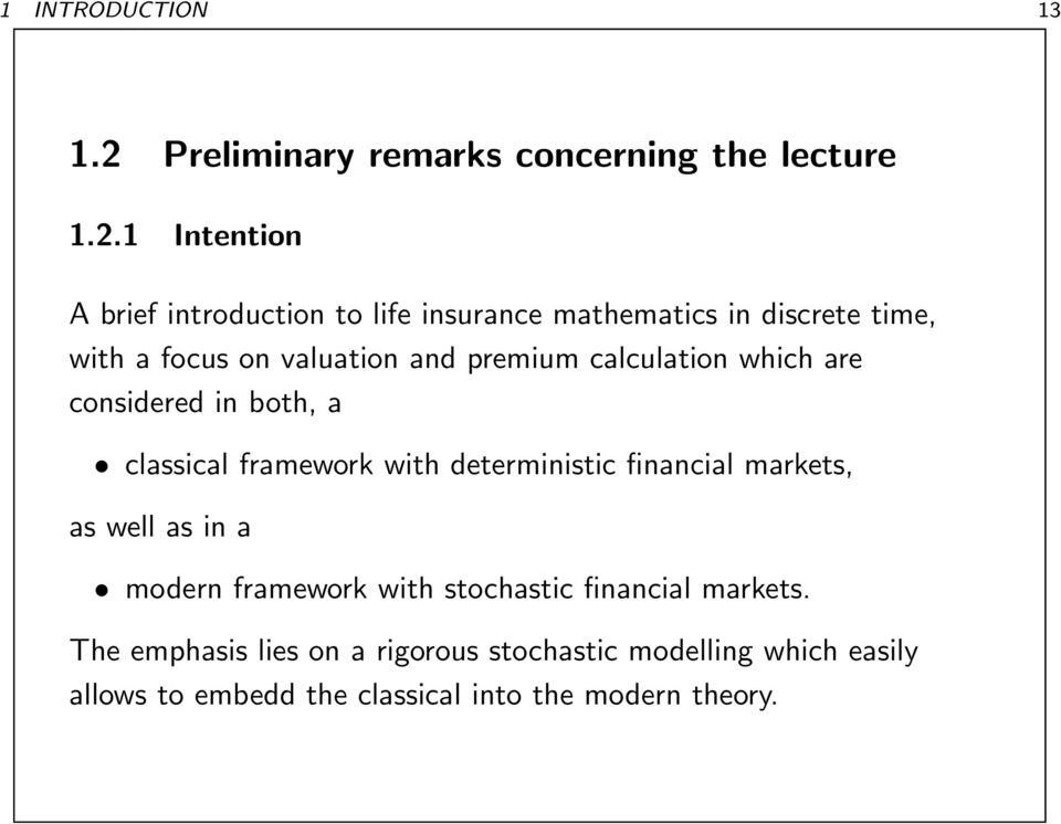 1 Intention A brief introduction to life insurance mathematics in discrete time, with a focus on valuation and premium