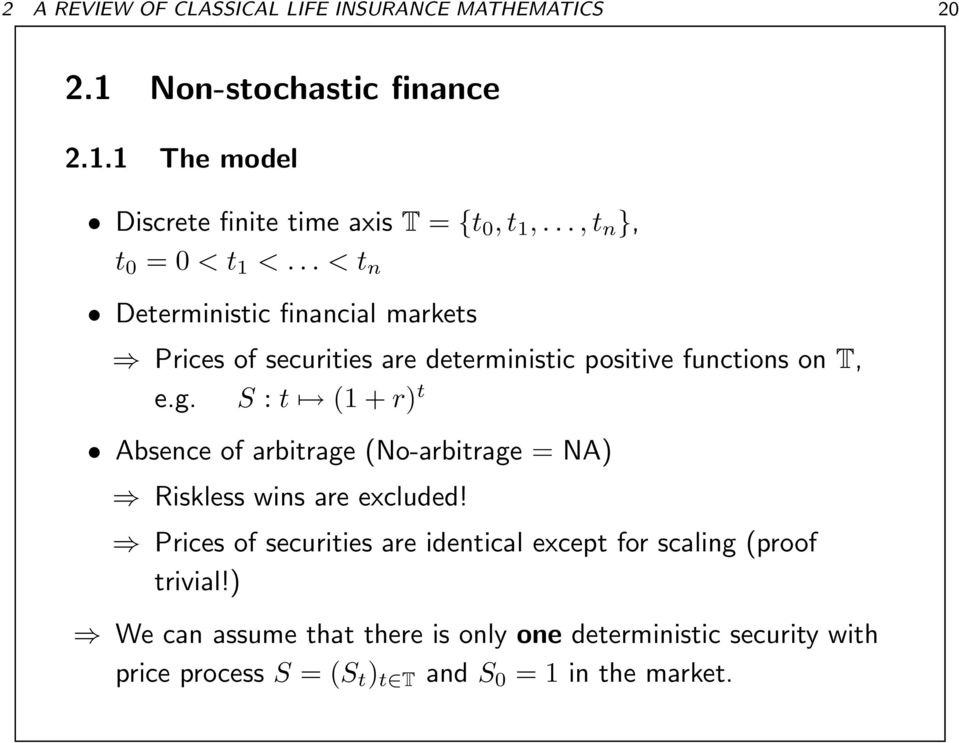 S : t (1 + r) t Absence of arbitrage (No-arbitrage = NA) Riskless wins are excluded!
