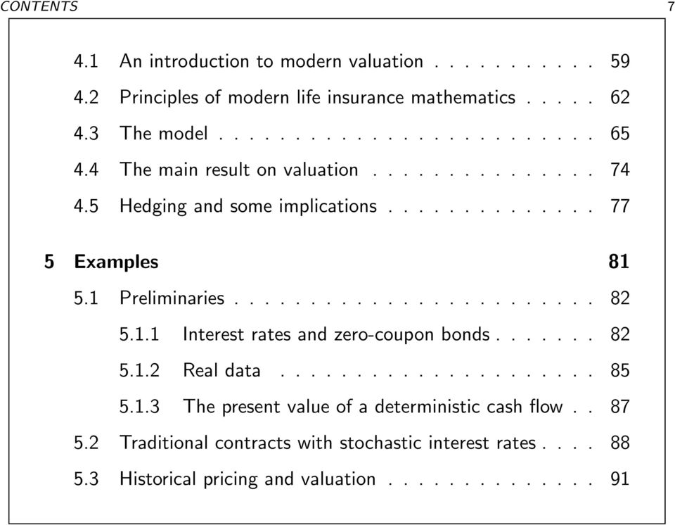 1.1 Interest rates and zero-coupon bonds....... 82 5.1.2 Real data..................... 85 5.1.3 The present value of a deterministic cash flow.