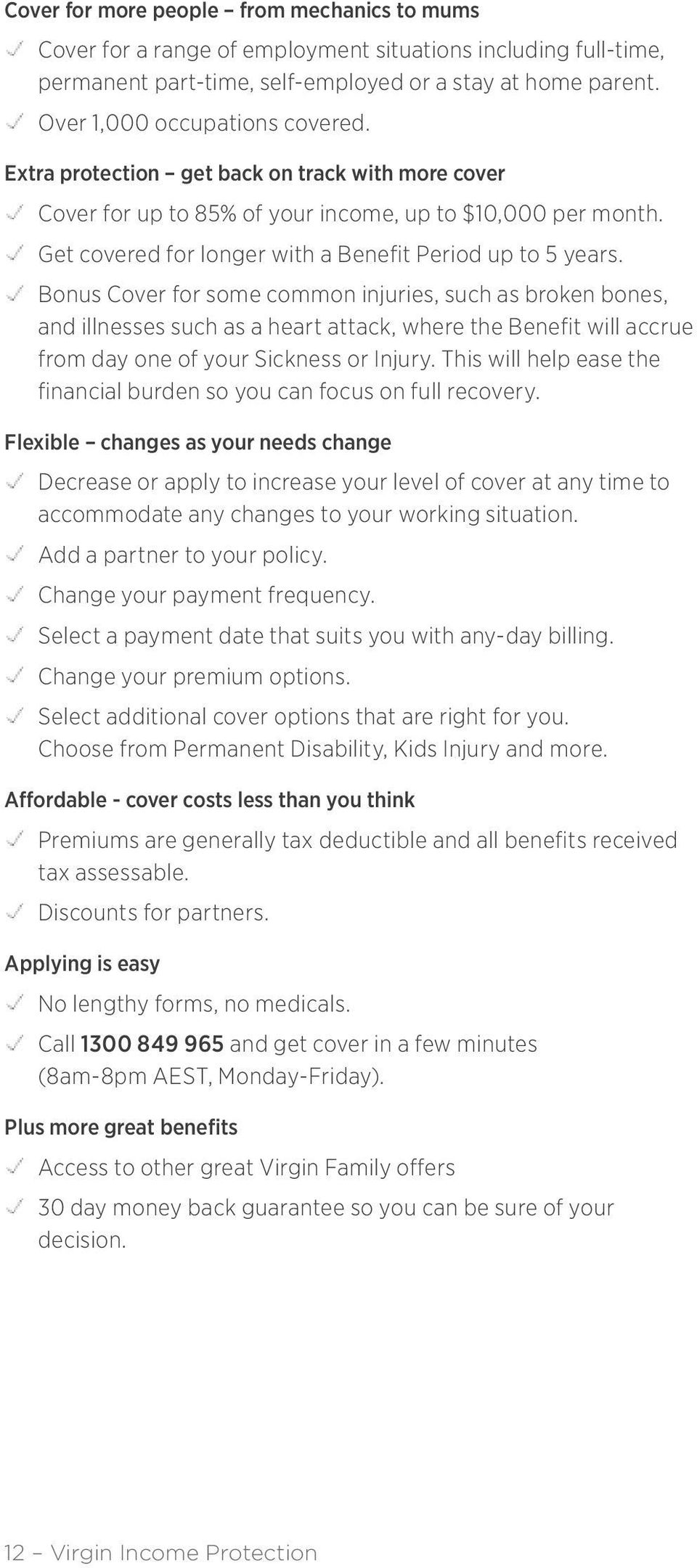 Get covered for longer with a Benefit Period up to 5 years.