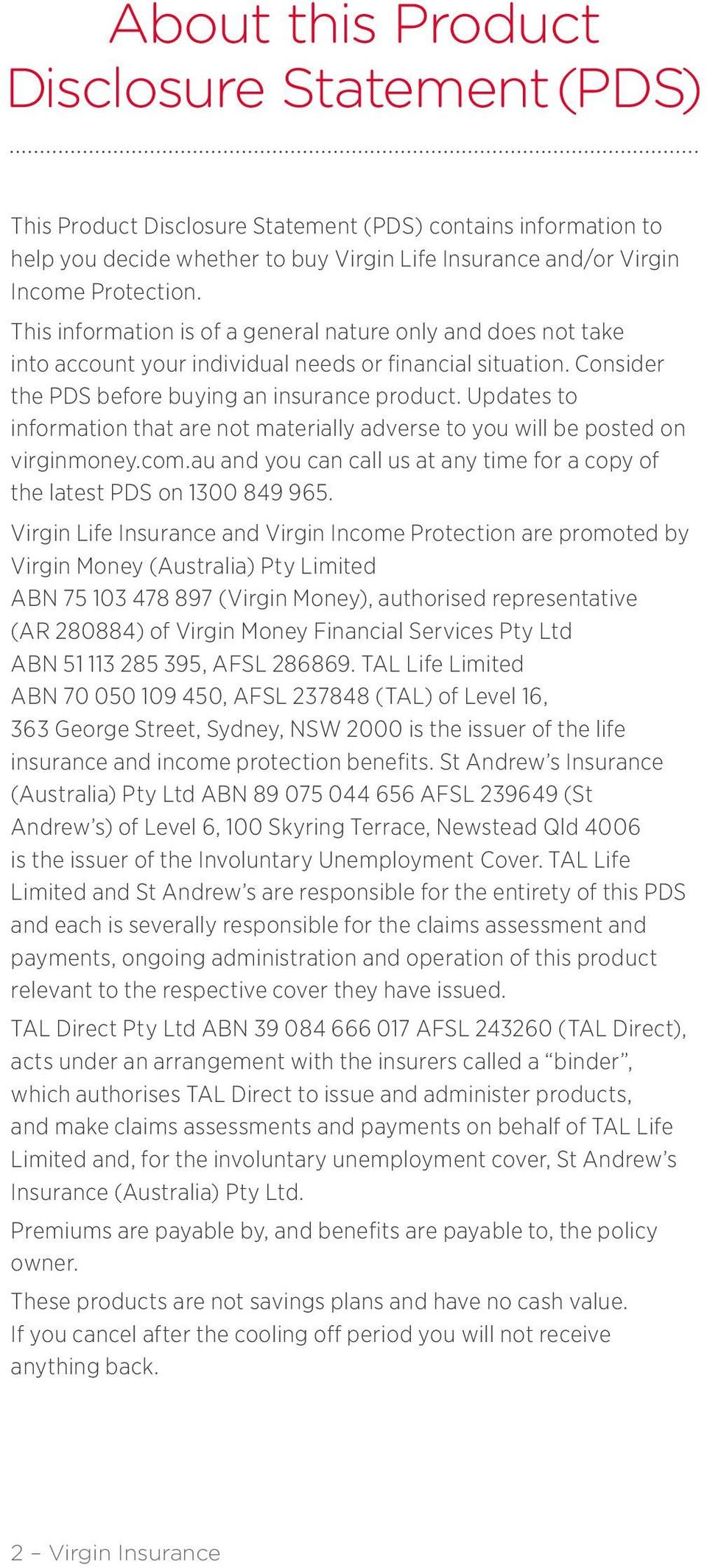 Updates to information that are not materially adverse to you will be posted on virginmoney.com.au and you can call us at any time for a copy of the latest PDS on 1300 849 965.