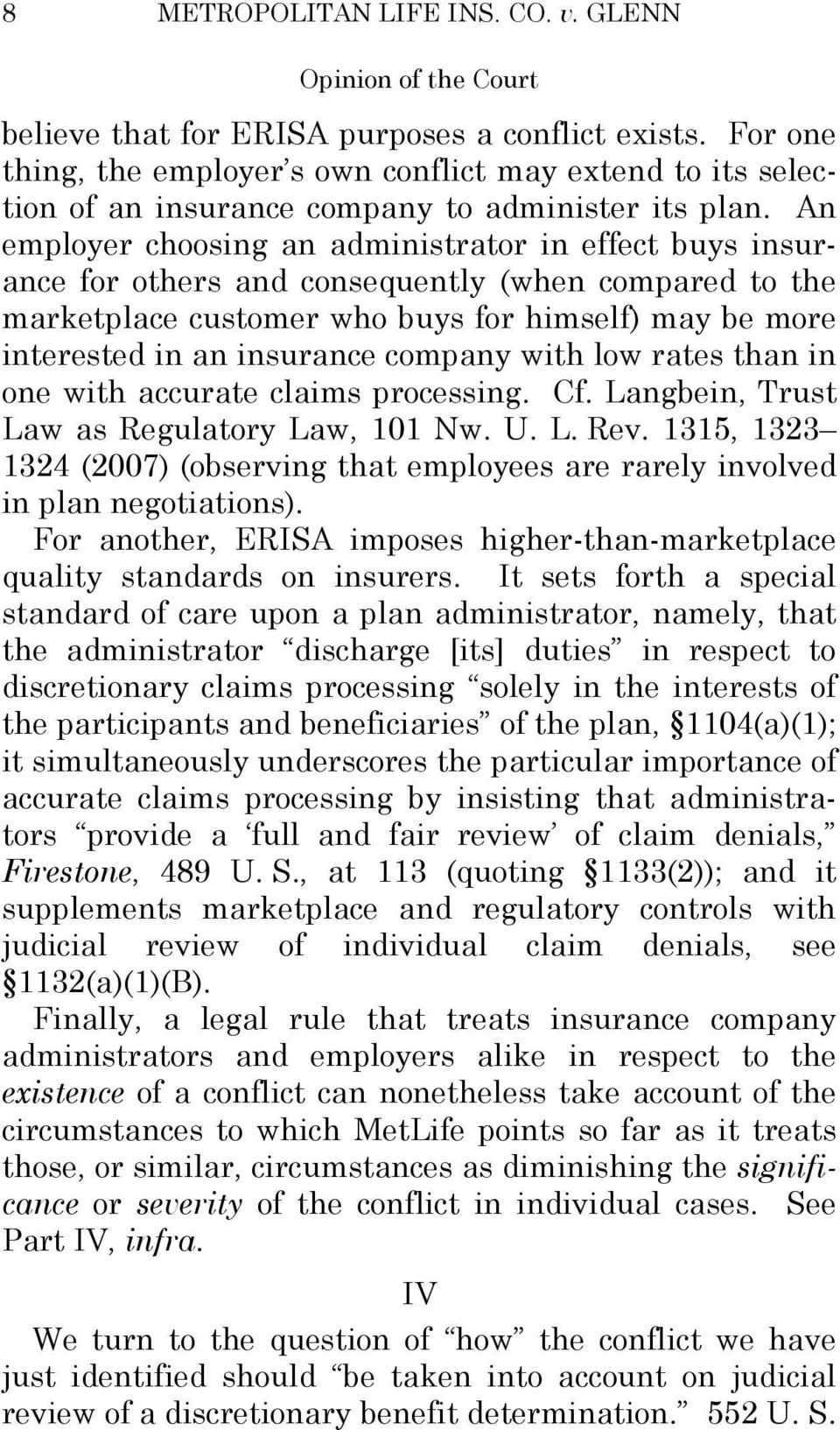 An employer choosing an administrator in effect buys insurance for others and consequently (when compared to the marketplace customer who buys for himself) may be more interested in an insurance