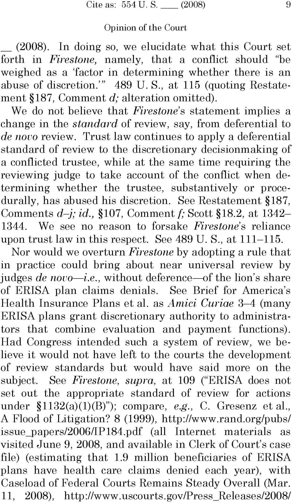 , at 115 (quoting Restatement 187, Comment d; alteration omitted). We do not believe that Firestone s statement implies a change in the standard of review, say, from deferential to de novo review.