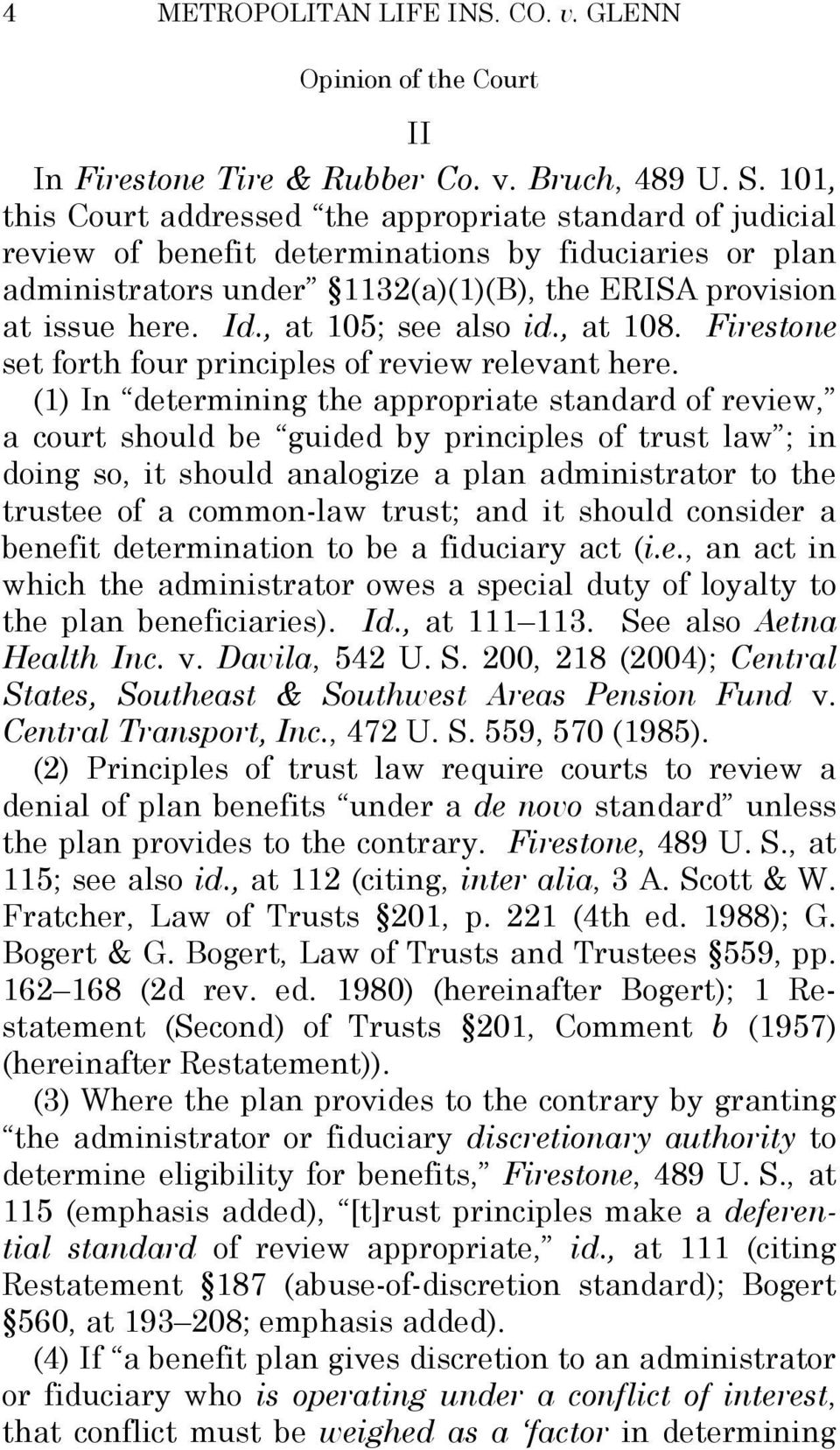 , at 105; see also id., at 108. Firestone set forth four principles of review relevant here.
