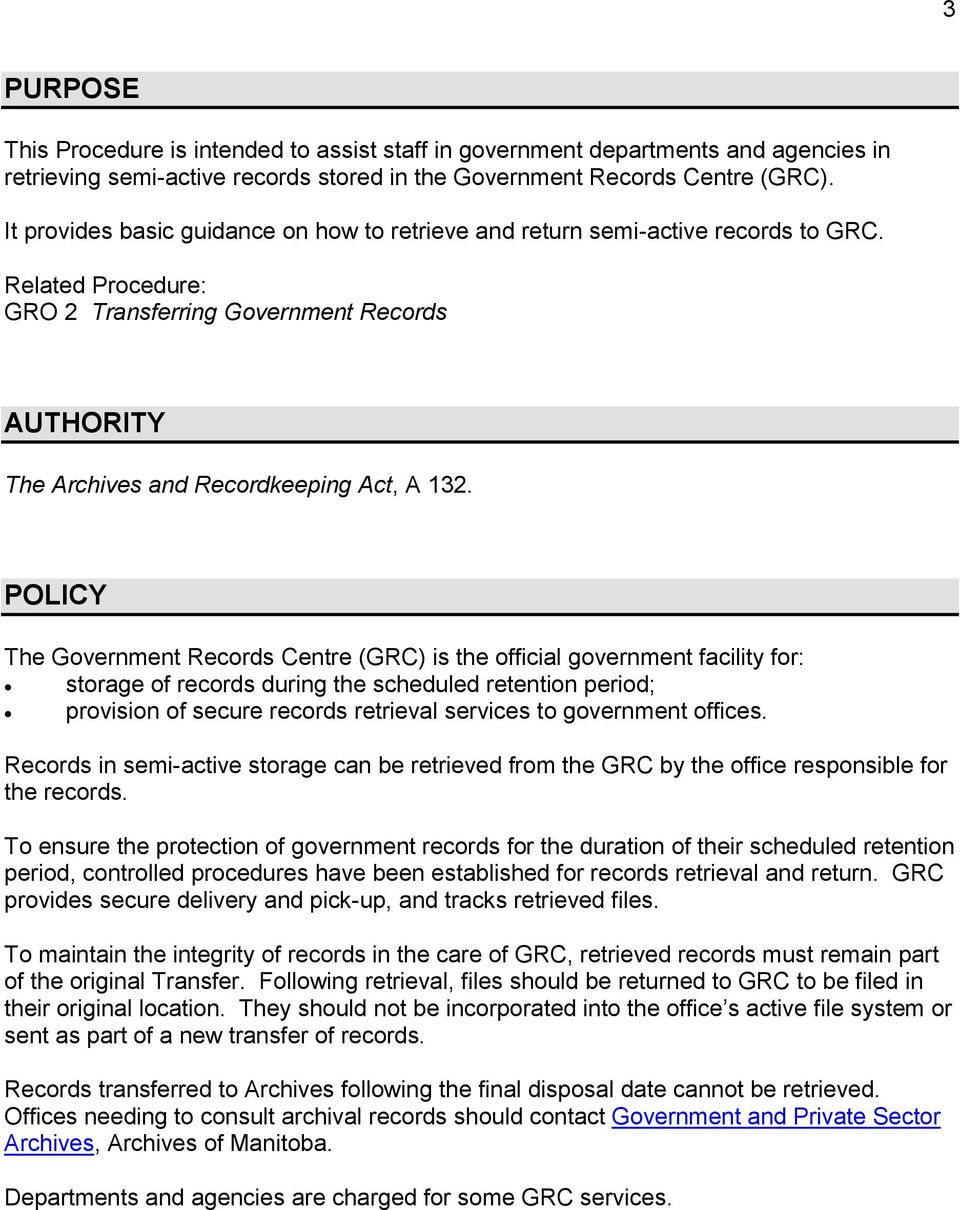 POLICY The Government Records Centre (GRC) is the official government facility for: storage of records during the scheduled retention period; provision of secure records retrieval services to