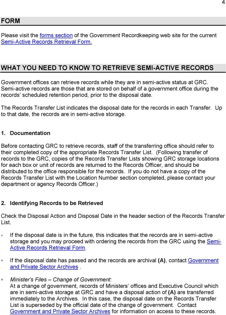 Semi-active records are those that are stored on behalf of a government office during the records scheduled retention period, prior to the disposal date.