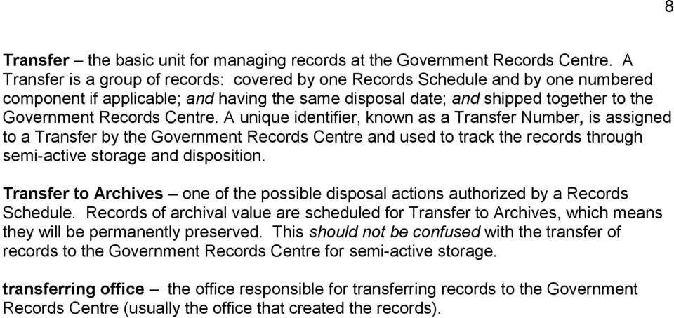 A unique identifier, known as a Transfer Number, is assigned to a Transfer by the Government Records Centre and used to track the records through semi-active storage and disposition.