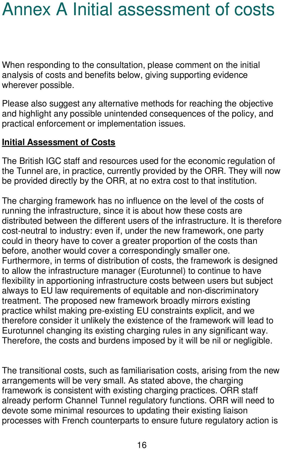 Initial Assessment of Costs The British IGC staff and resources used for the economic regulation of the Tunnel are, in practice, currently provided by the ORR.