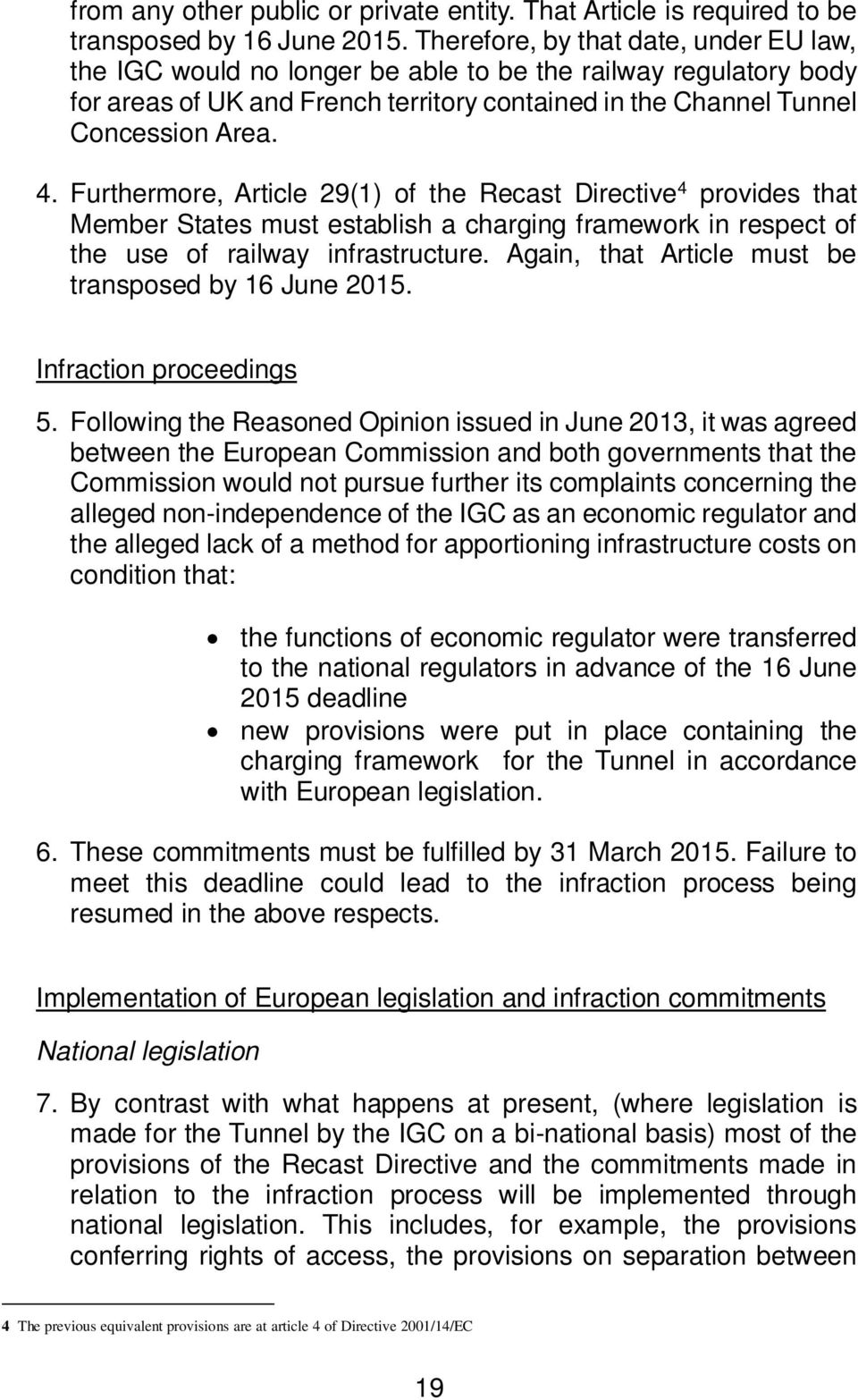 Furthermore, Article 29(1) of the Recast Directive 4 provides that Member States must establish a charging framework in respect of the use of railway infrastructure.