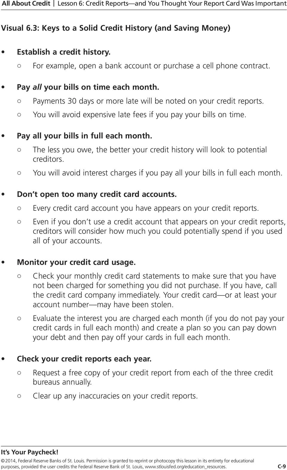 The less you owe, the better your credit history will look to potential creditors. You will avoid interest charges if you pay all your bills in full each month.