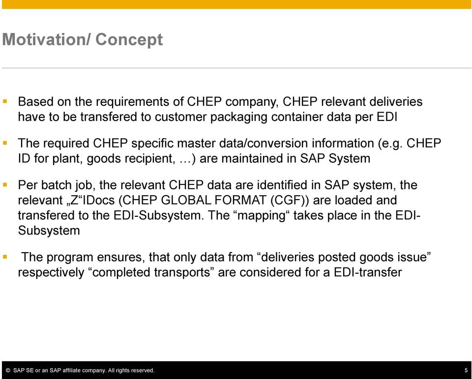 CHEP ID for plant, goods recipient, ) are maintained in SAP System Per batch job, the relevant CHEP data are identified in SAP system, the relevant Z IDocs