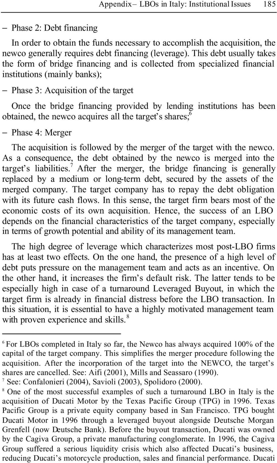 lending institutions has been obtained, the newco acquires all the target s shares; 6 Phase 4: Merger The acquisition is followed by the merger of the target with the newco.