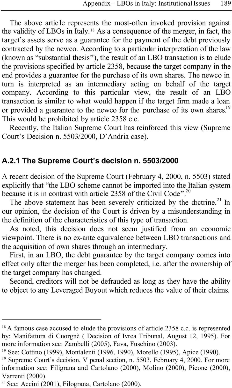 According to a particular interpretation of the law (known as substantial thesis ), the result of an LBO transaction is to elude the provisions specified by article 2358, because the target company