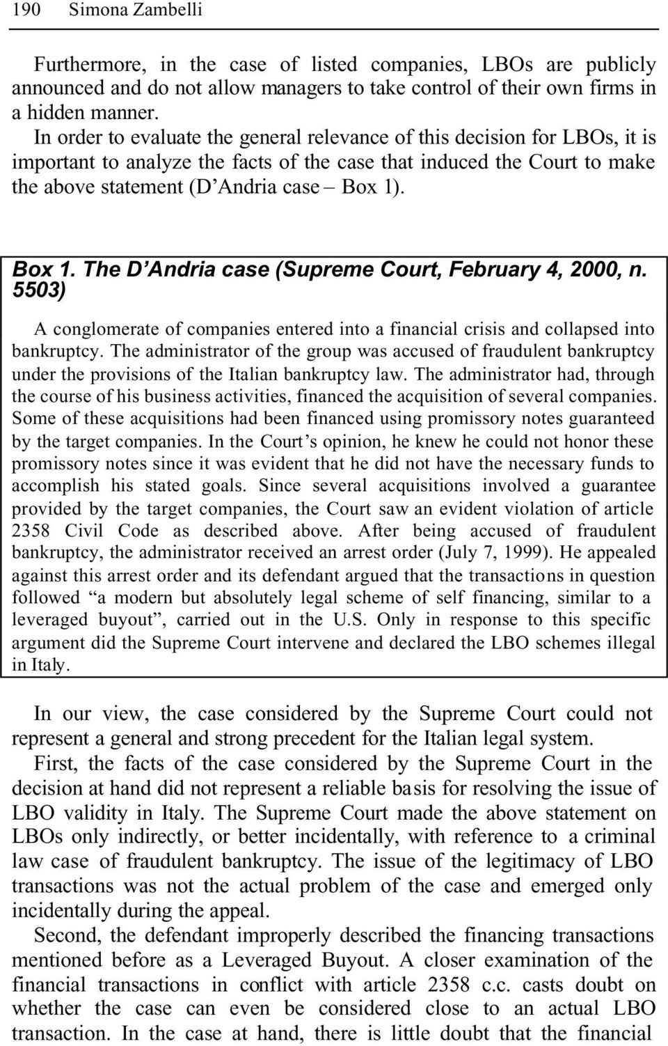 . Box 1. The D Andria case (Supreme Court, February 4, 2000, n. 5503) A conglomerate of companies entered into a financial crisis and collapsed into bankruptcy.