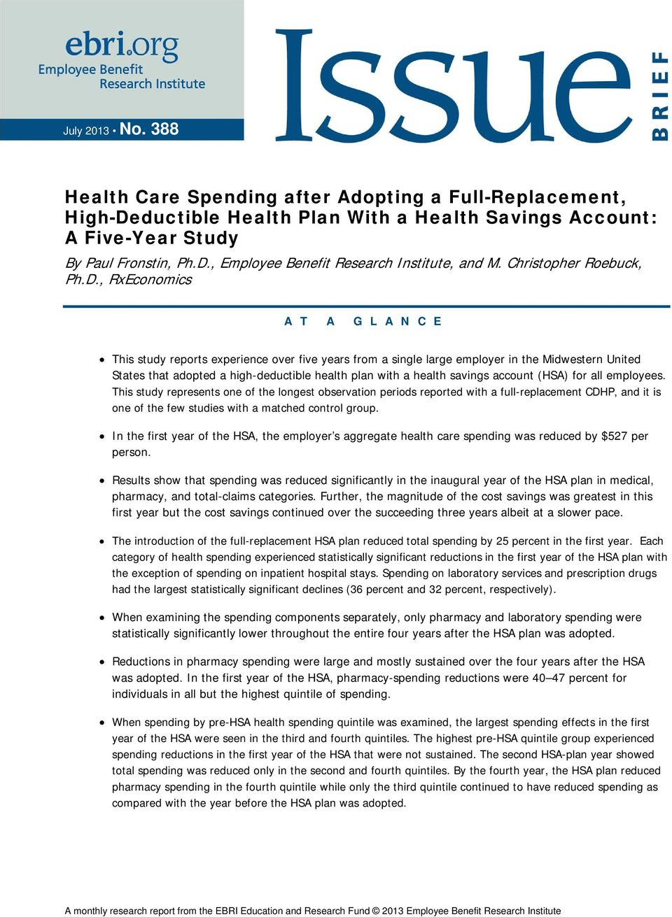 , RxEconomics A T A G L A N C E This study reports experience over five years from a single large employer in the Midwestern United States that adopted a high-deductible health plan with a health