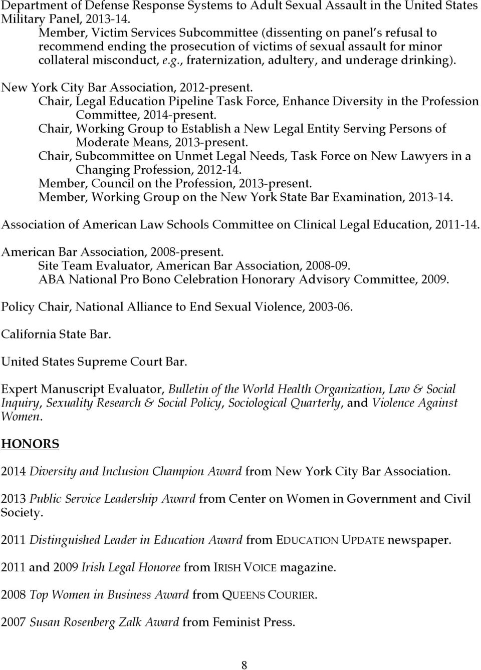 New York City Bar Association, 2012-present. Chair, Legal Education Pipeline Task Force, Enhance Diversity in the Profession Committee, 2014-present.