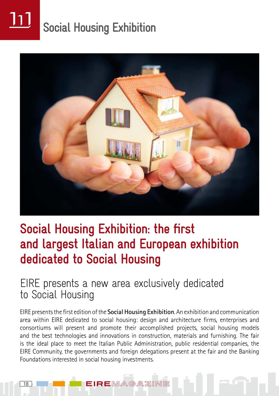 An exhibition and communication area within EIRE dedicated to social housing: design and architecture firms, enterprises and consortiums will present and promote their accomplished projects, social
