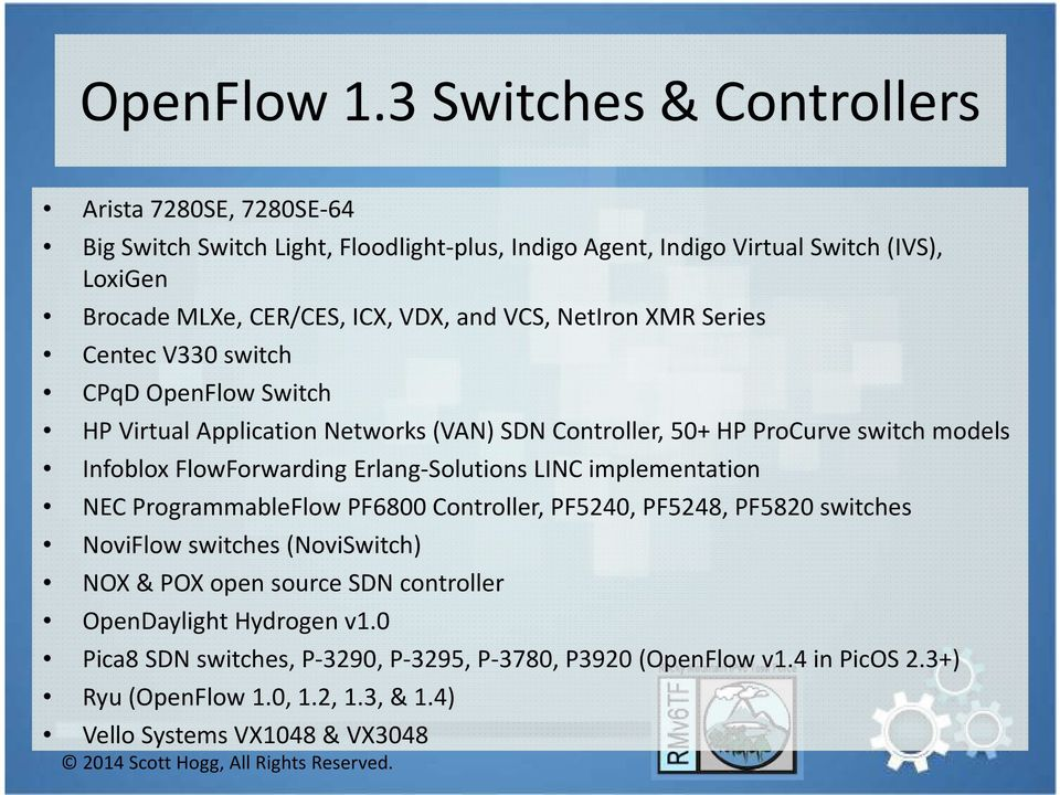 and VCS, NetIron XMR Series Centec V330 switch CPqD OpenFlow Switch HP Virtual Application Networks (VAN) SDN Controller, 50+ HP ProCurve switch models Infoblox FlowForwarding