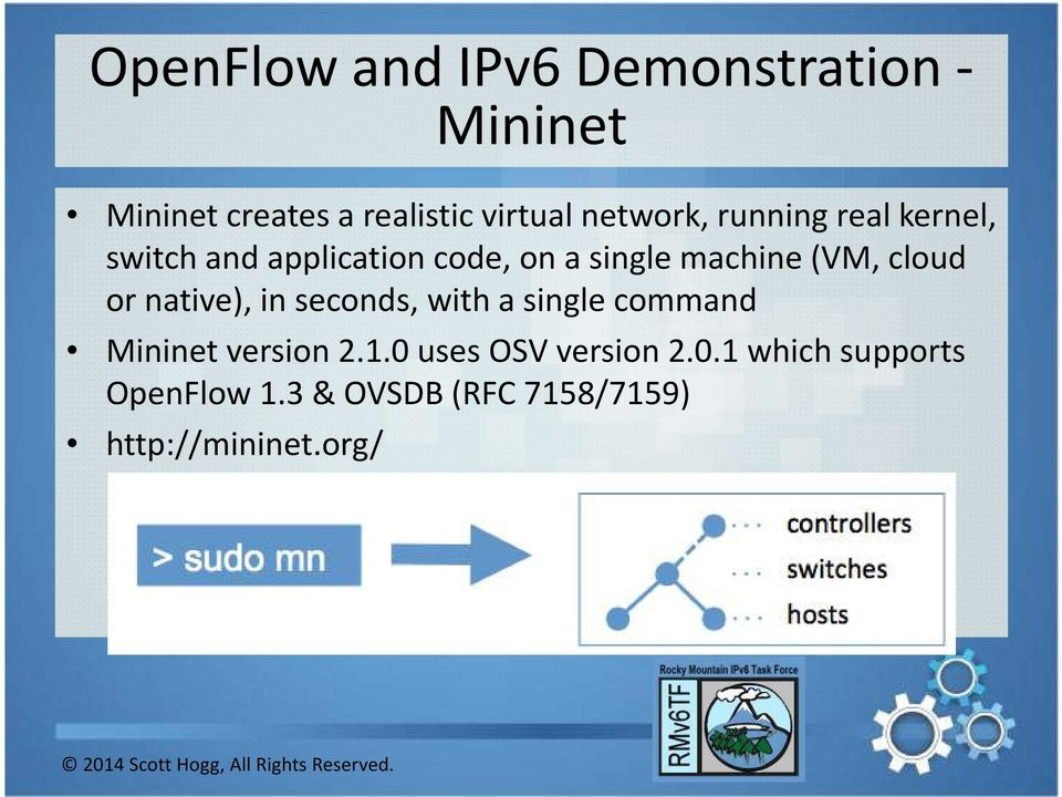 (VM, cloud or native), in seconds, with a single command Mininetversion 2.1.