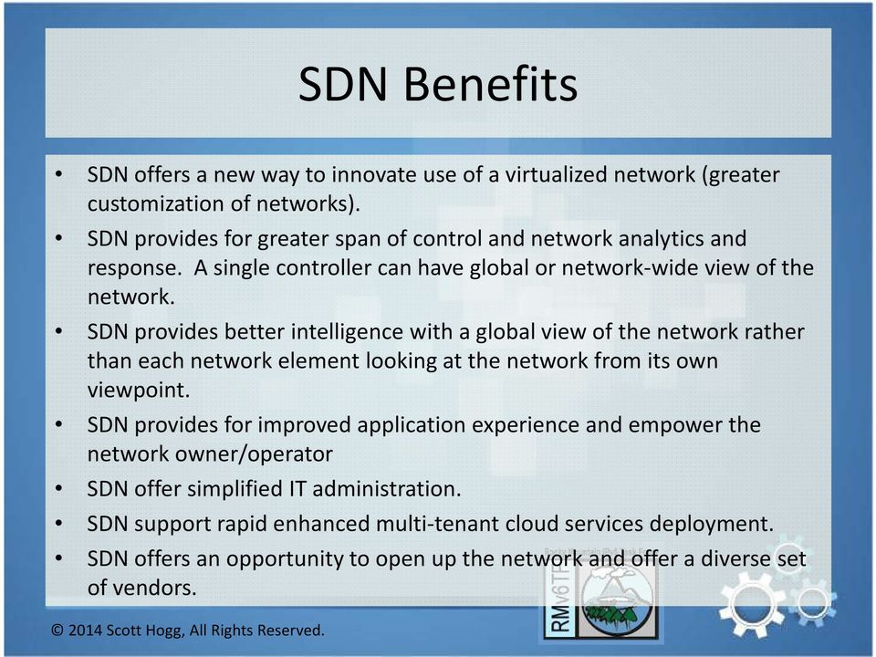 SDN provides better intelligence with a global view of the network rather than each network element looking at the network from its own viewpoint.