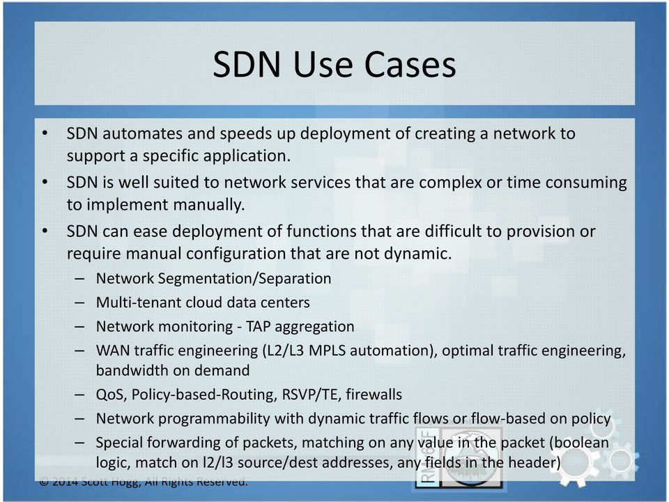SDN can ease deployment of functions that are difficult to provision or require manual configuration that are not dynamic.