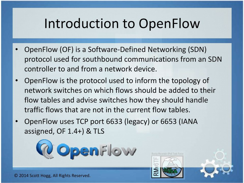 OpenFlowis the protocol used to inform the topology of network switches on which flows should be added to their flow