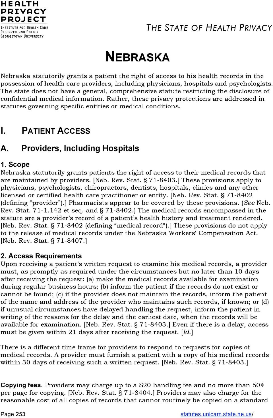 Rather, these privacy protections are addressed in statutes governing specific entities or medical conditions. I. PATIENT ACCESS A. Providers, Including Hospitals 1.