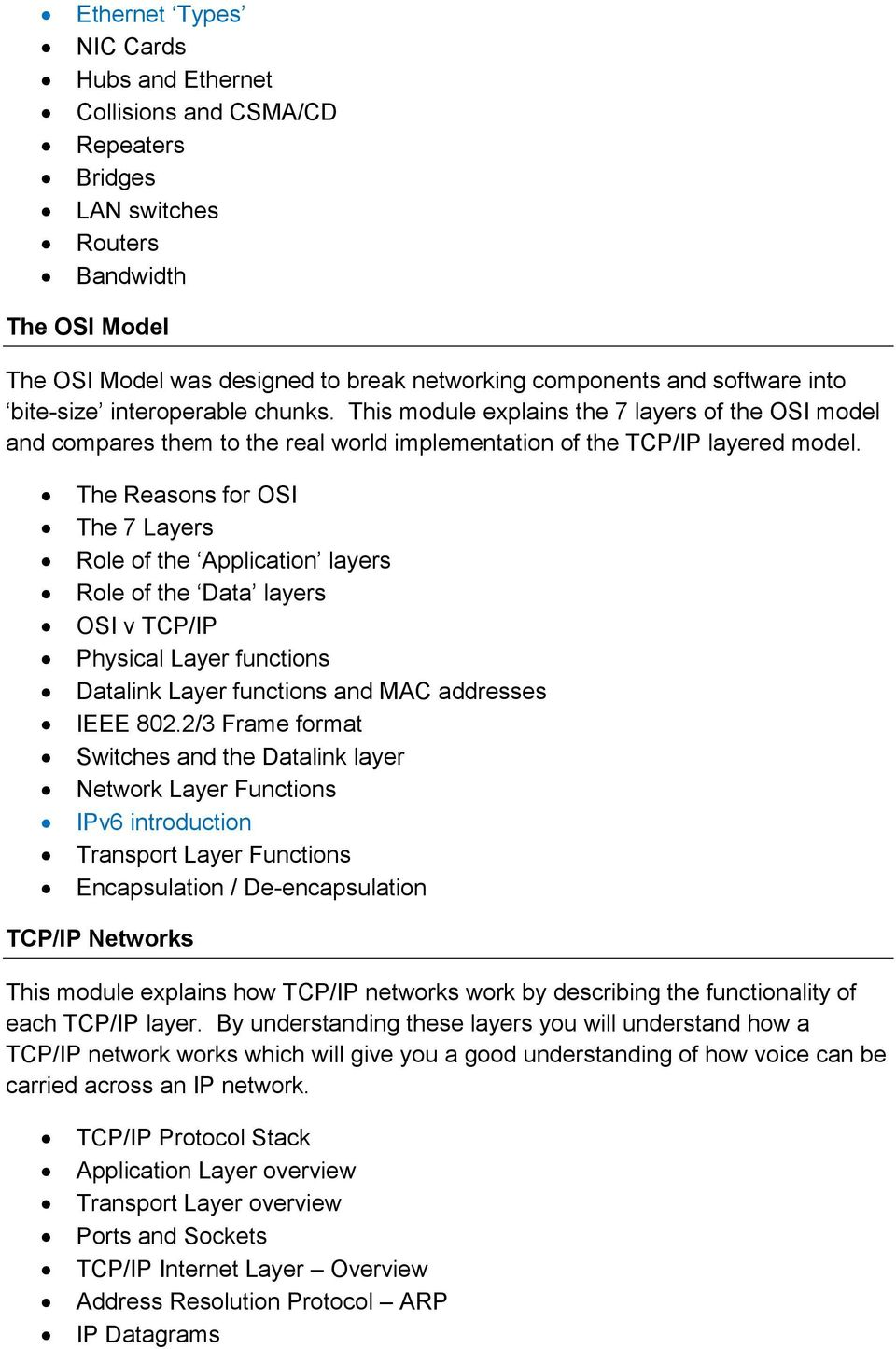 The Reasons for OSI The 7 Layers Role of the Application layers Role of the Data layers OSI v TCP/IP Physical Layer functions Datalink Layer functions and MAC addresses IEEE 802.