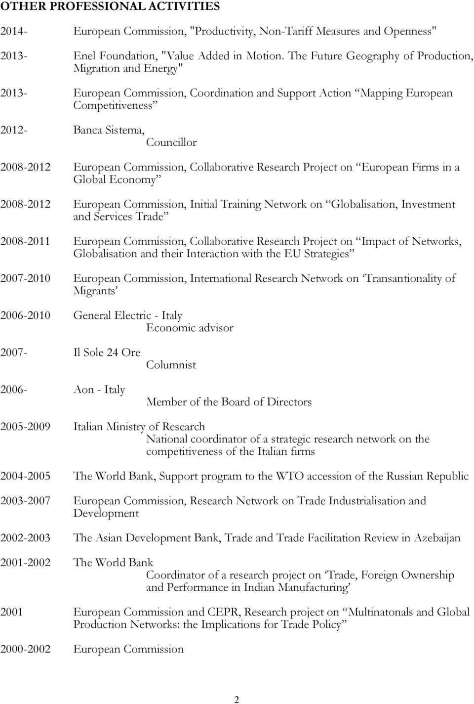European Commission, Collaborative Research Project on European Firms in a Global Economy 2008-2012 European Commission, Initial Training Network on Globalisation, Investment and Services Trade