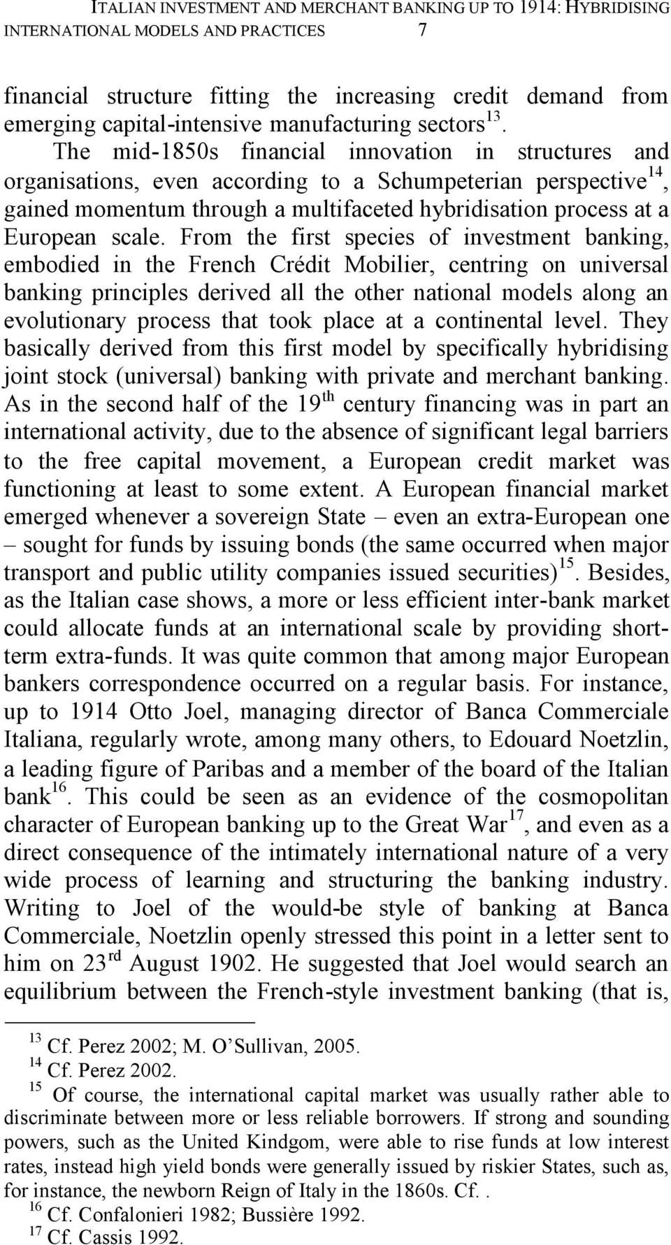 The mid-1850s financial innovation in structures and organisations, even according to a Schumpeterian perspective 14, gained momentum through a multifaceted hybridisation process at a European scale.
