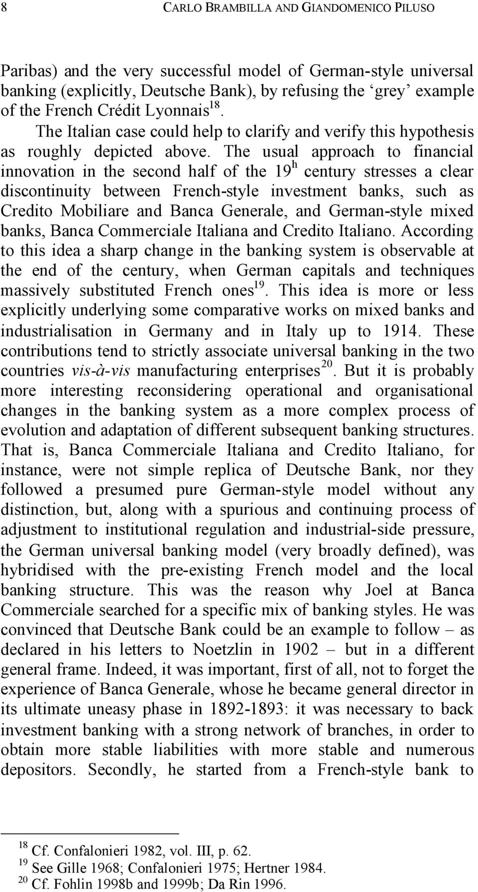 The usual approach to financial innovation in the second half of the 19 h century stresses a clear discontinuity between French-style investment banks, such as Credito Mobiliare and Banca Generale,