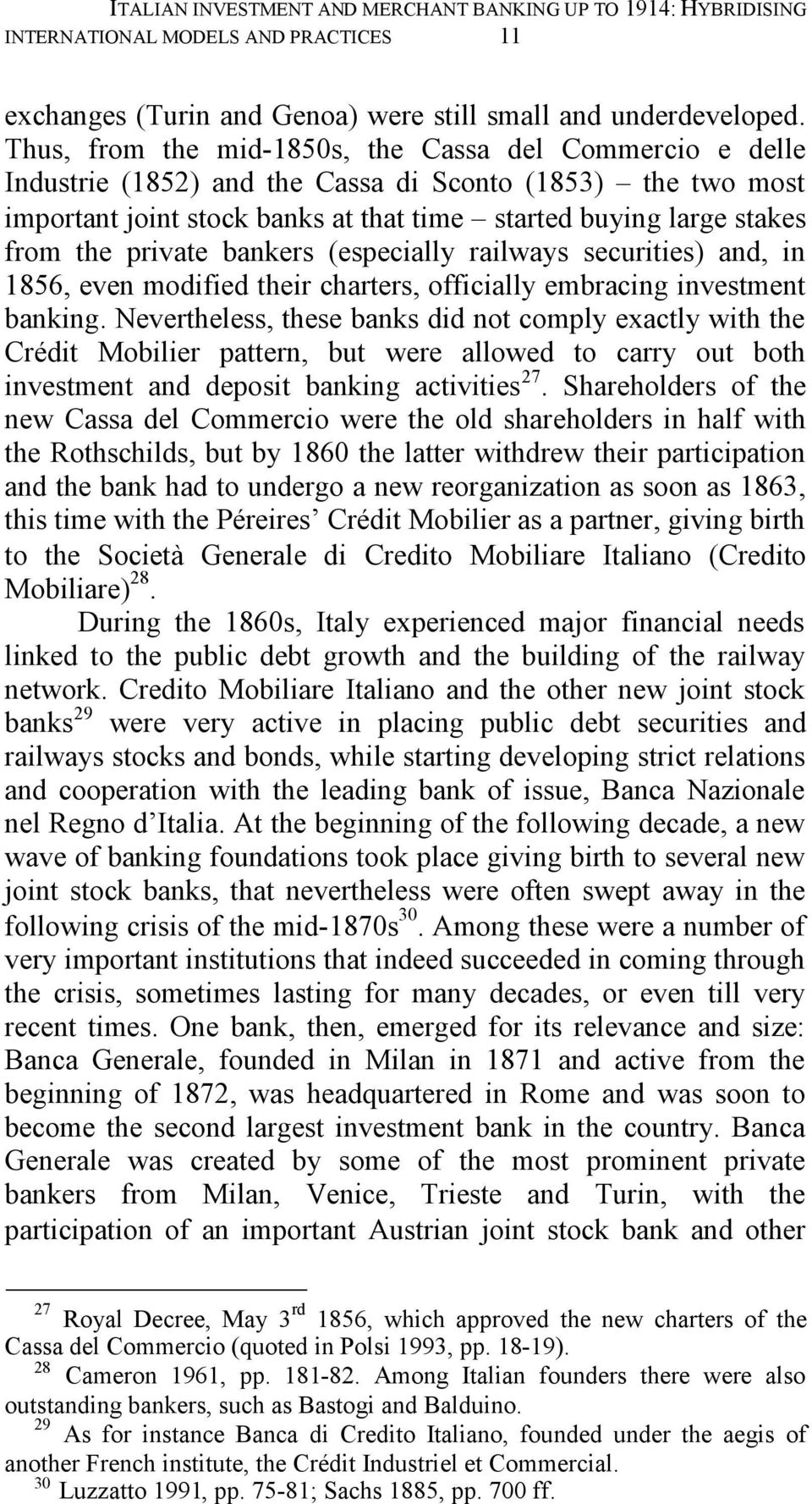 private bankers (especially railways securities) and, in 1856, even modified their charters, officially embracing investment banking.