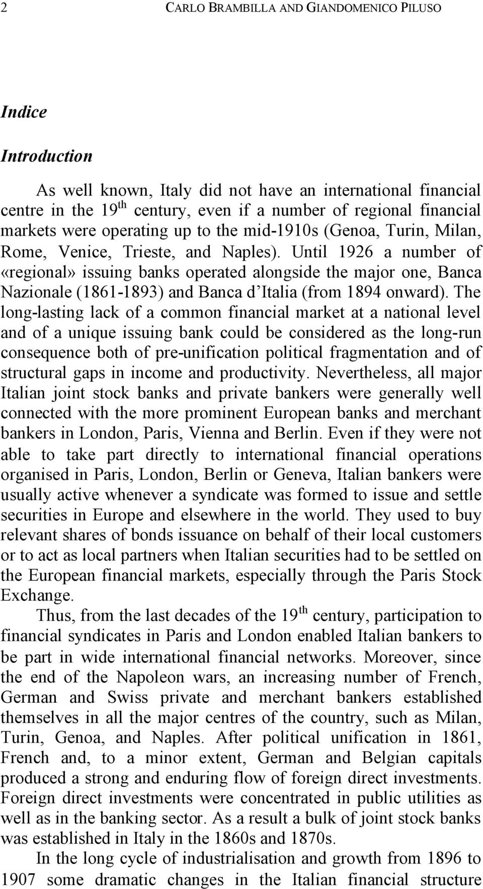 Until 1926 a number of «regional» issuing banks operated alongside the major one, Banca Nazionale (1861-1893) and Banca d Italia (from 1894 onward).