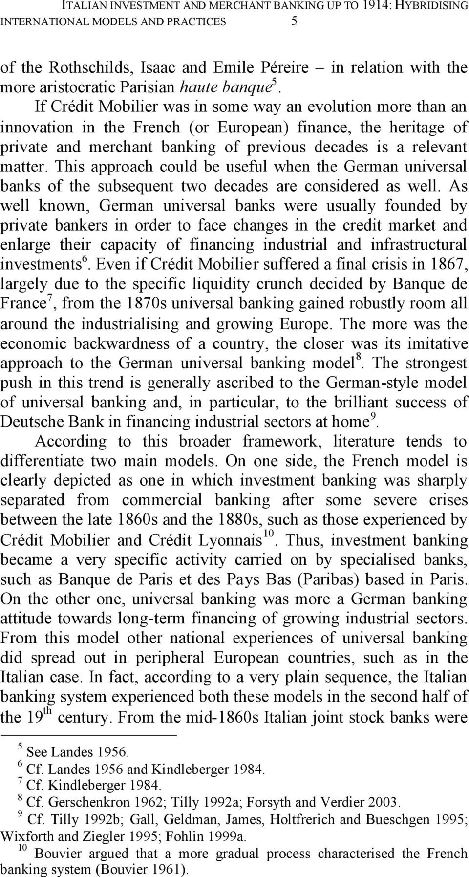 If Crédit Mobilier was in some way an evolution more than an innovation in the French (or European) finance, the heritage of private and merchant banking of previous decades is a relevant matter.