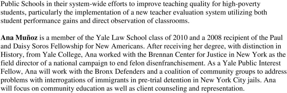 After receiving her degree, with distinction in History, from Yale College, Ana worked with the Brennan Center for Justice in New York as the field director of a national campaign to end felon