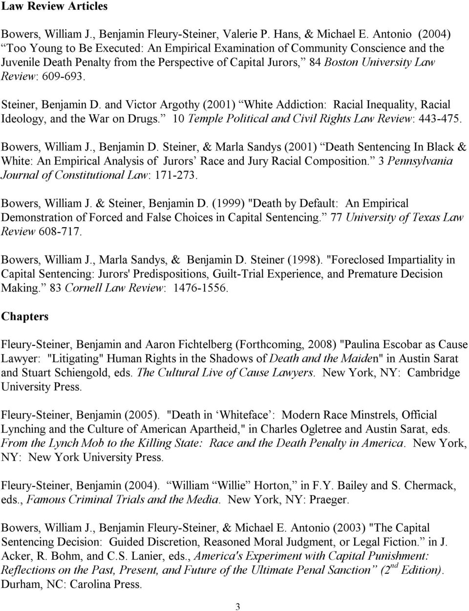 609-693. Steiner, Benjamin D. and Victor Argothy (2001) White Addiction: Racial Inequality, Racial Ideology, and the War on Drugs. 10 Temple Political and Civil Rights Law Review: 443-475.
